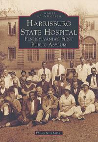 Harrisburg State Hospital: Pennsylvania's First Public Asylum