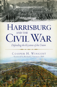 Harrisburg and the Civil War: Defending the Keystone of the Union