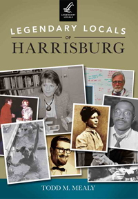 Legendary Locals of Harrisburg